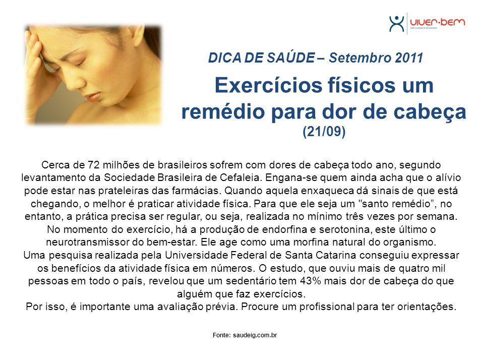 Exercícios físicos um remédio para dor de cabeça (21/09) DICA DE SAÚDE – Setembro 2011 Cerca de 72 milhões de brasileiros sofrem com dores de cabeça t