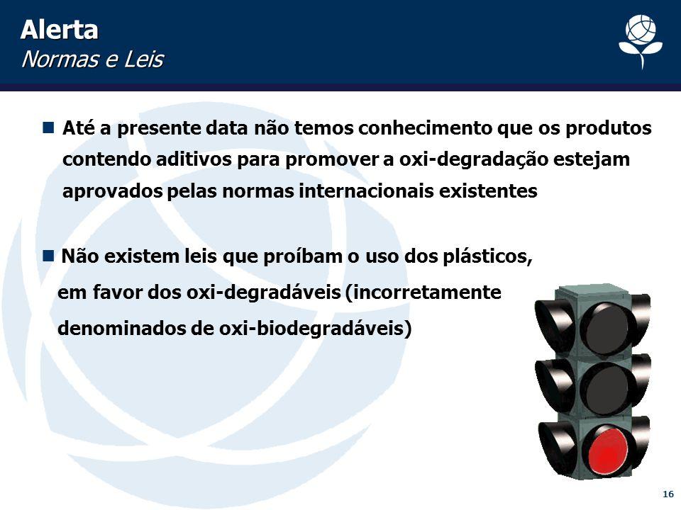 16 Alerta Normas e Leis Até a presente data não temos conhecimento que os produtos contendo aditivos para promover a oxi-degradação estejam aprovados