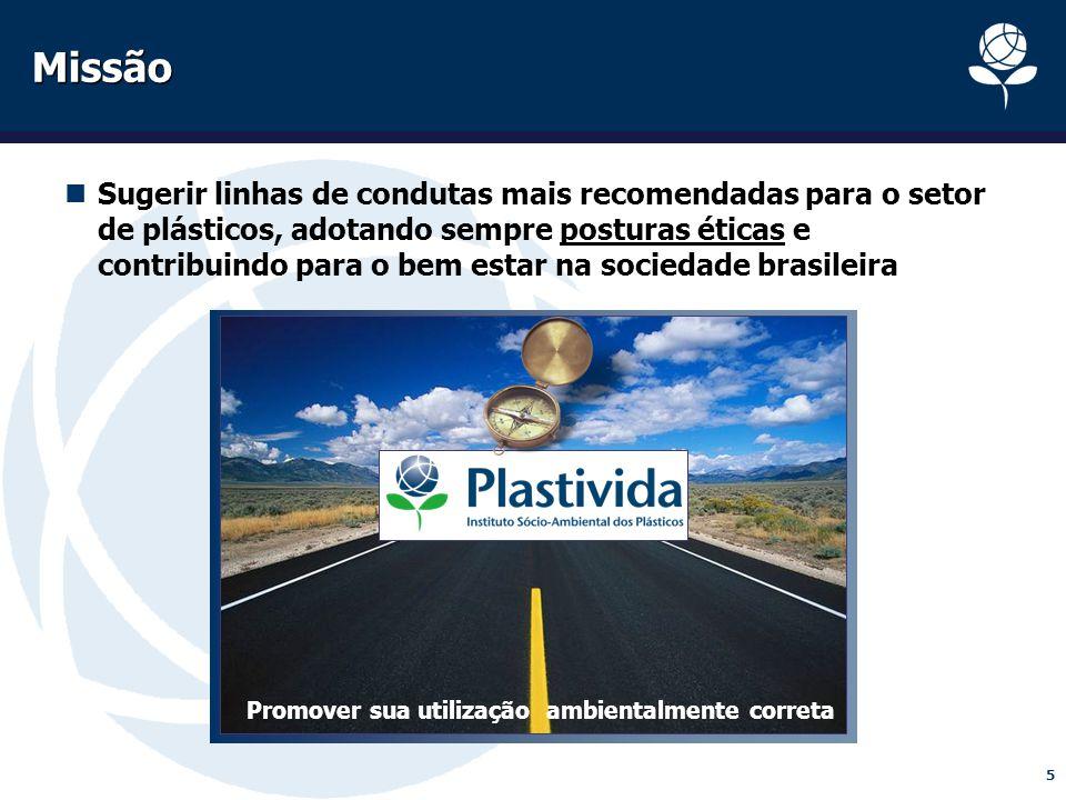 5 Missão Sugerir linhas de condutas mais recomendadas para o setor de plásticos, adotando sempre posturas éticas e contribuindo para o bem estar na so
