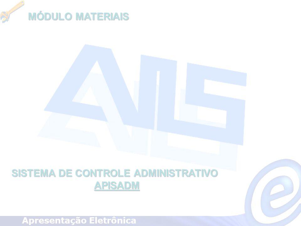SISTEMA DE CONTROLE ADMINISTRATIVO APISADM APISADM Apresentação Eletrônica MÓDULO MATERIAIS