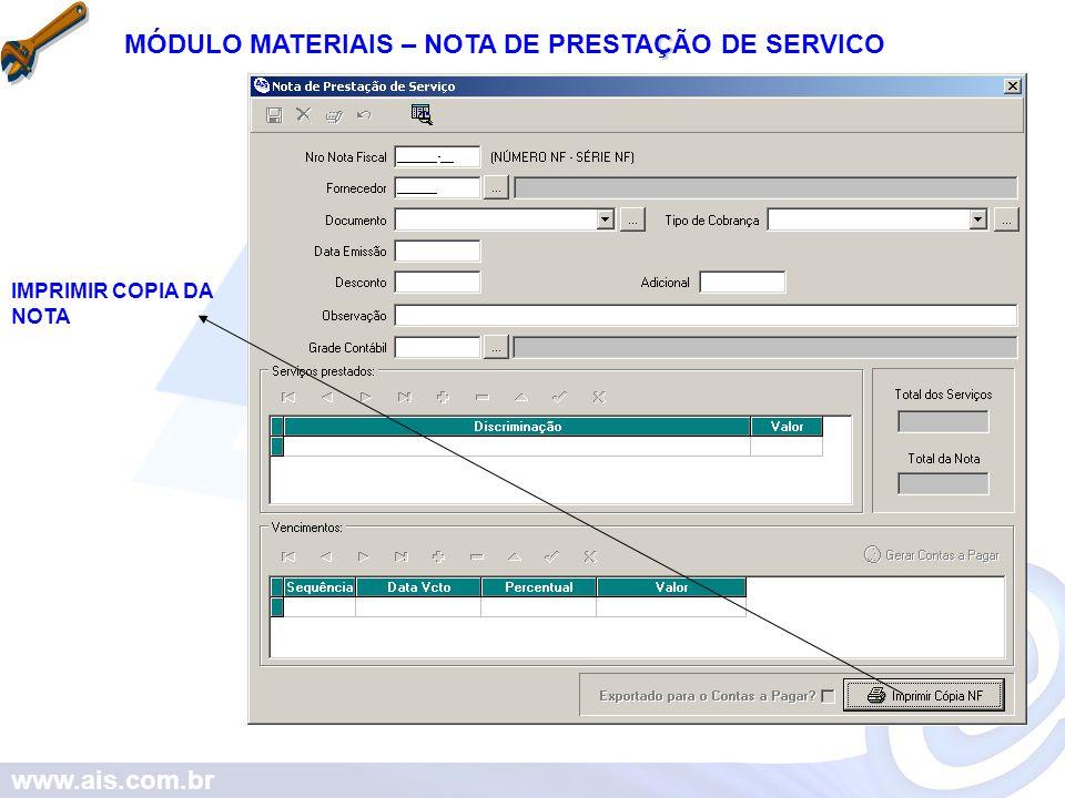 www.ais.com.br Ç MÓDULO MATERIAIS – NOTA DE PRESTAÇÃO DE SERVICO IMPRIMIR COPIA DA NOTA
