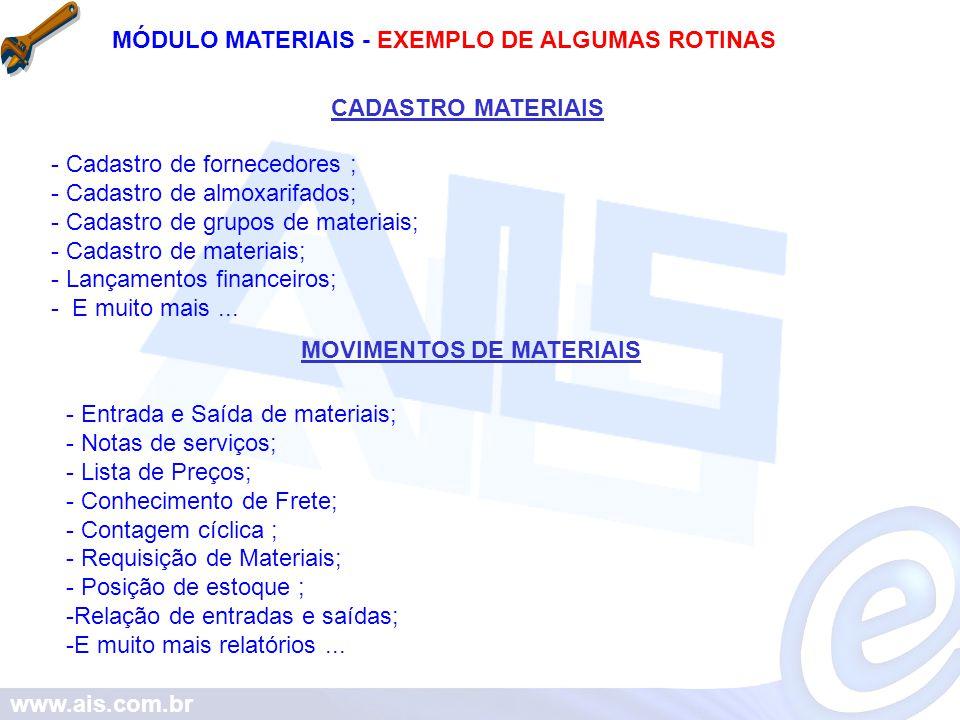 www.ais.com.br MÓDULO MATERIAIS - EXEMPLO DE ALGUMAS ROTINAS - Cadastro de fornecedores ; - Cadastro de almoxarifados; - Cadastro de grupos de materia