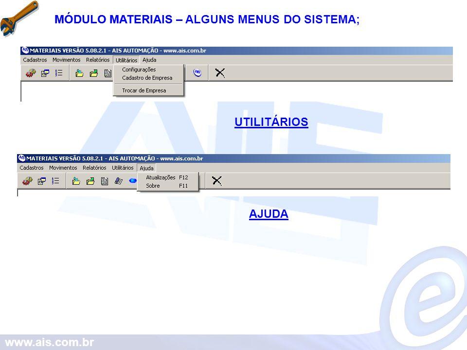 www.ais.com.br MÓDULO MATERIAISMÓDULO MATERIAIS – ALGUNS MENUS DO SISTEMA; UTILITÁRIOS AJUDA