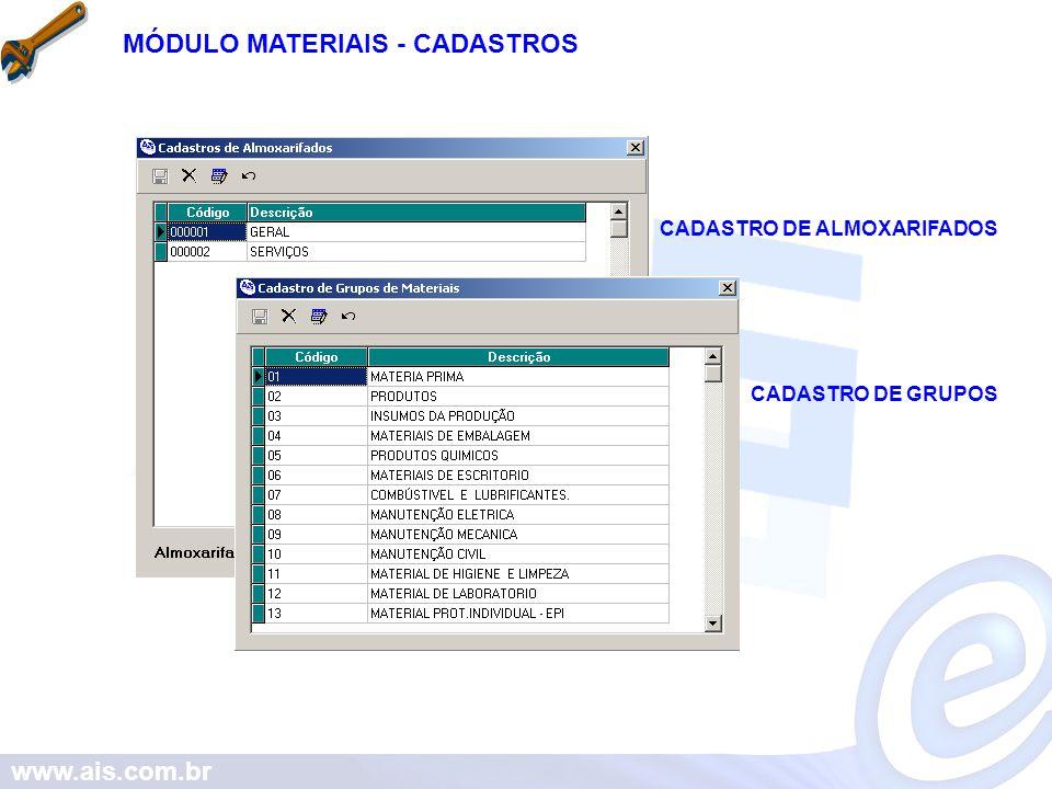 www.ais.com.br MÓDULO MATERIAIS - CADASTROS CADASTRO DE ALMOXARIFADOS CADASTRO DE GRUPOS