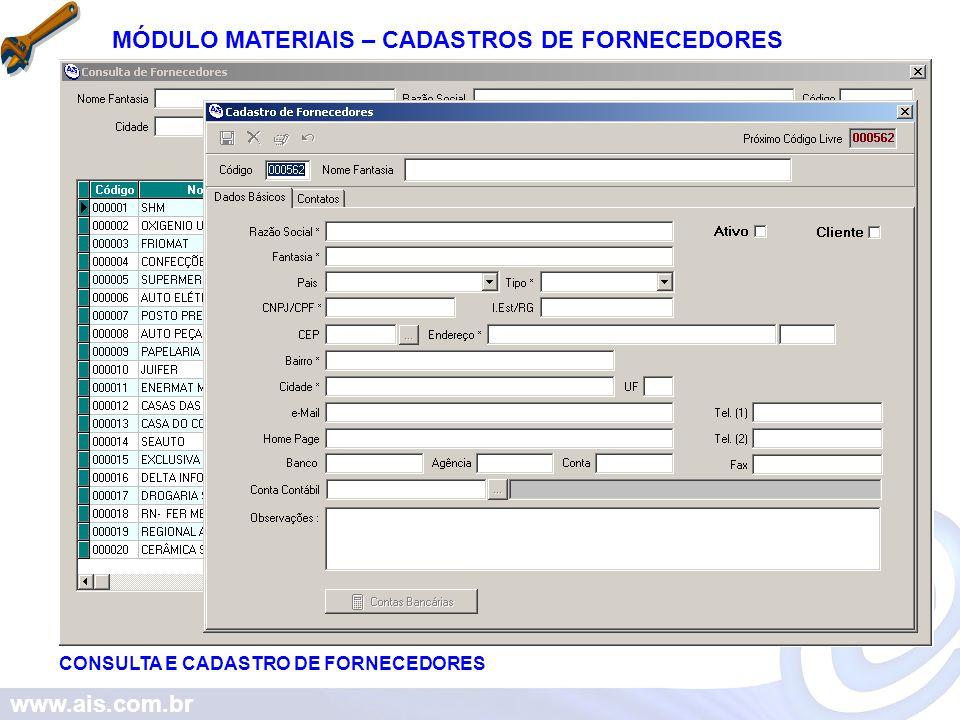 www.ais.com.br MÓDULO MATERIAIS – CONSULTA E CADASTRO DE MATERIAIS PRODUTOS EM VERMELHO ESTÃO ABAIXO DO MÍNIMO CADASTRADO NO SISTEMA