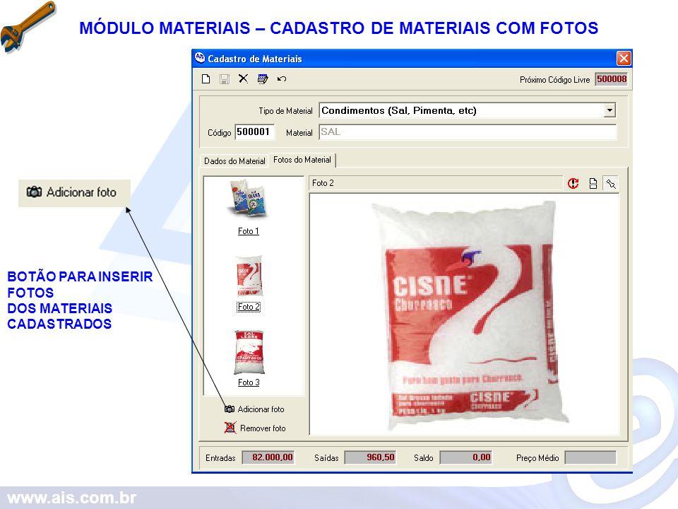 www.ais.com.br MÓDULO MATERIAIS – CADASTRO DE MATERIAIS COM FOTOS BOTÃO PARA INSERIR FOTOS DOS MATERIAIS CADASTRADOS