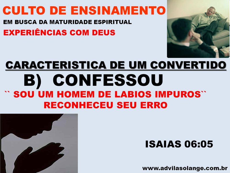 www.advilasolange.com.br CARACTERISTICA DE UM CONVERTIDO CULTO DE ENSINAMENTO EM BUSCA DA MATURIDADE ESPIRITUAL EXPERIÊNCIAS COM DEUS B) CONFESSOU ISA
