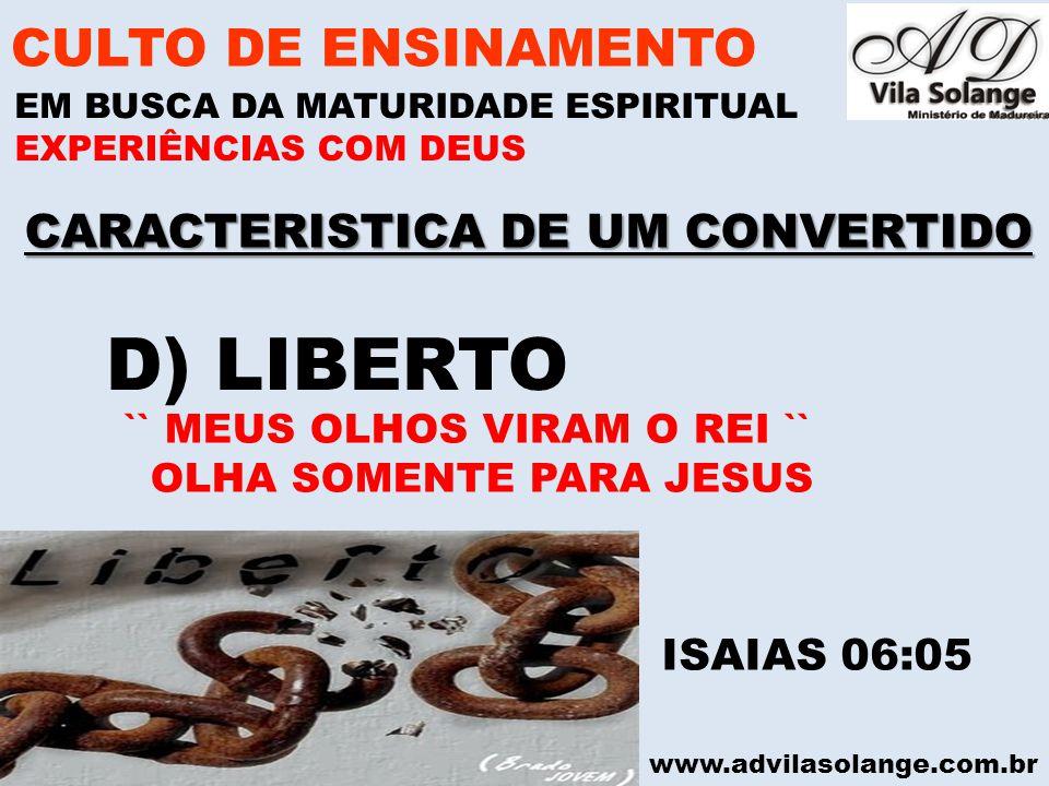 www.advilasolange.com.br CARACTERISTICA DE UM CONVERTIDO CULTO DE ENSINAMENTO EM BUSCA DA MATURIDADE ESPIRITUAL EXPERIÊNCIAS COM DEUS D) LIBERTO ISAIA
