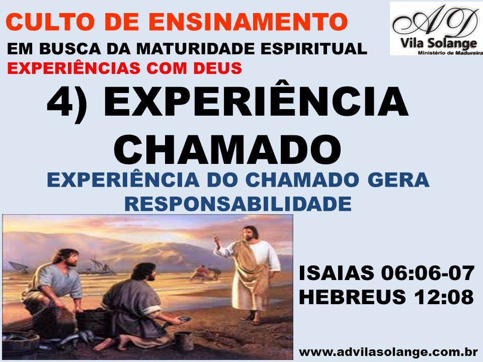 www.advilasolange.com.br 4) EXPERIÊNCIA CHAMADO CULTO DE ENSINAMENTO EM BUSCA DA MATURIDADE ESPIRITUAL ISAIAS 06:06-07 HEBREUS 12:08 EXPERIÊNCIAS COM