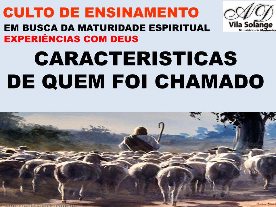 www.advilasolange.com.br CARACTERISTICAS DE QUEM FOI CHAMADO CULTO DE ENSINAMENTO EM BUSCA DA MATURIDADE ESPIRITUAL EXPERIÊNCIAS COM DEUS