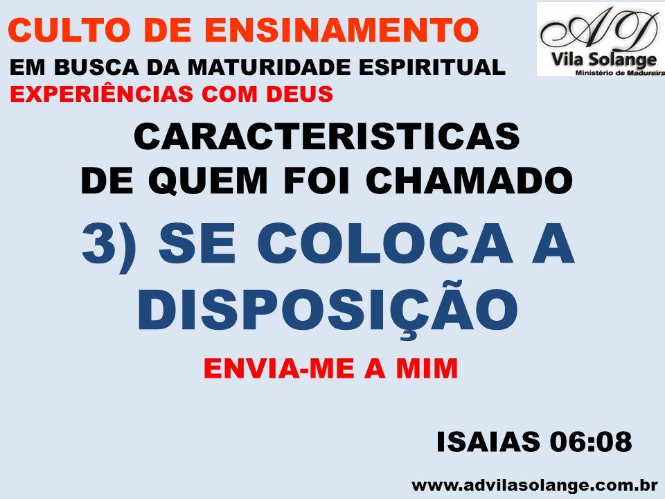 www.advilasolange.com.br CARACTERISTICAS DE QUEM FOI CHAMADO CULTO DE ENSINAMENTO EM BUSCA DA MATURIDADE ESPIRITUAL ISAIAS 06:08 EXPERIÊNCIAS COM DEUS
