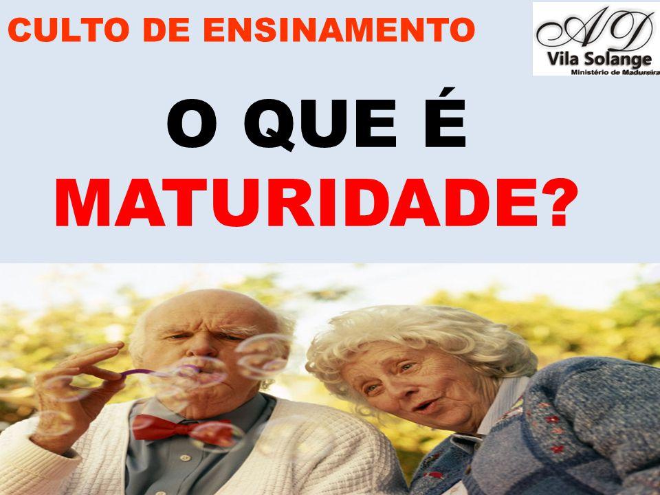 www.advilasolange.com.br O QUE É MATURIDADE CULTO DE ENSINAMENTO ESTADO OU CONDIÇÃO DE MADURO, PLENAMENTE DESENVOLVIDO, INDIVIDUO QUE DEMONSTRA MADUREZ, ESTADO DE PESSOA QUE ATINGIU O DESENVOLVIMENTO COMPLETO