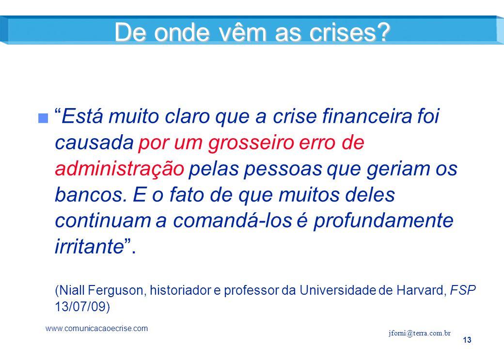 13 Está muito claro que a crise financeira foi causada por um grosseiro erro de administração pelas pessoas que geriam os bancos.