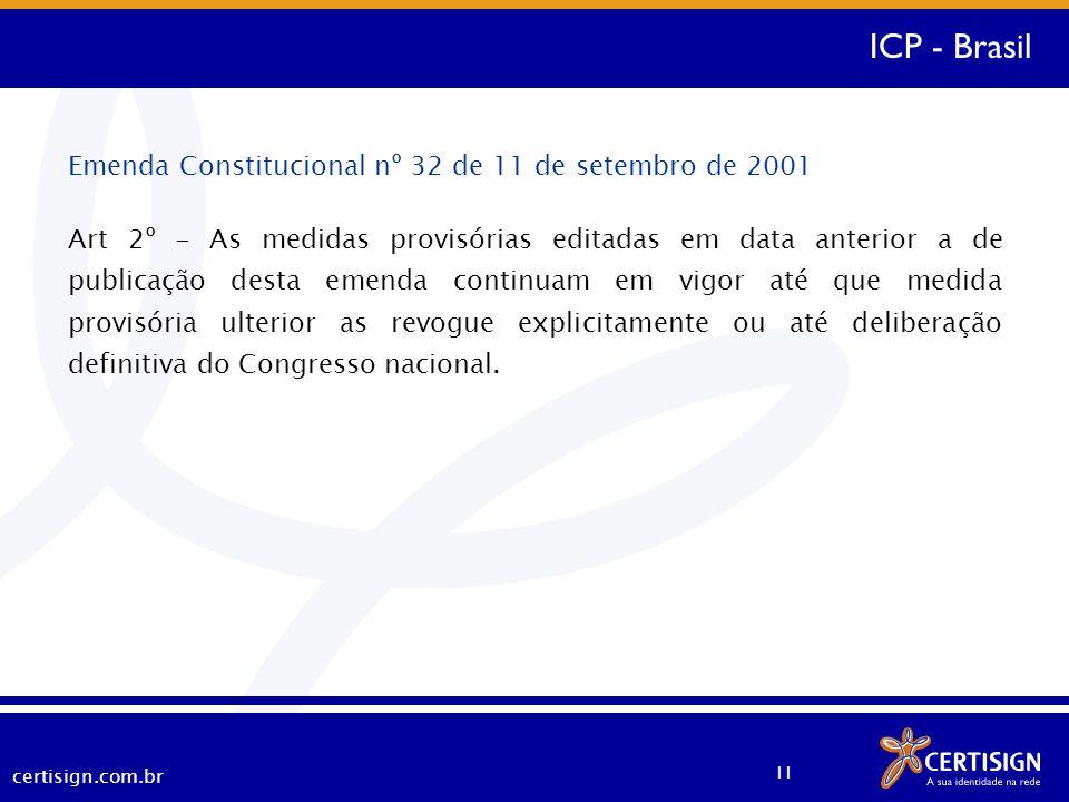 certisign.com.br 11 Emenda Constitucional nº 32 de 11 de setembro de 2001 Art 2º - As medidas provisórias editadas em data anterior a de publicação de