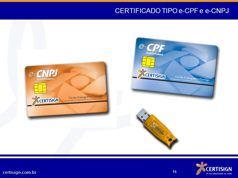 certisign.com.br 16 CERTIFICADO TIPO e-CPF e e-CNPJ