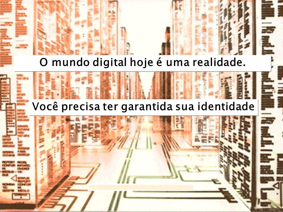 certisign.com.br 5 O mundo digital hoje é uma realidade. Você precisa ter garantida sua identidade