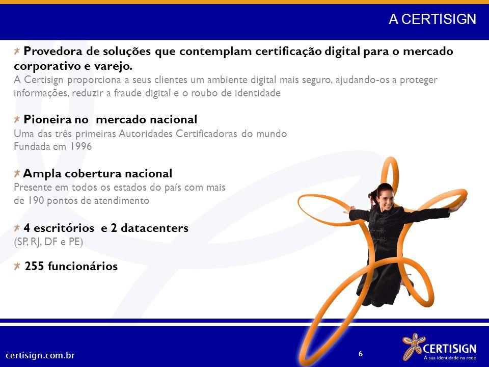 certisign.com.br 6 Provedora de soluções que contemplam certificação digital para o mercado corporativo e varejo. A Certisign proporciona a seus clien