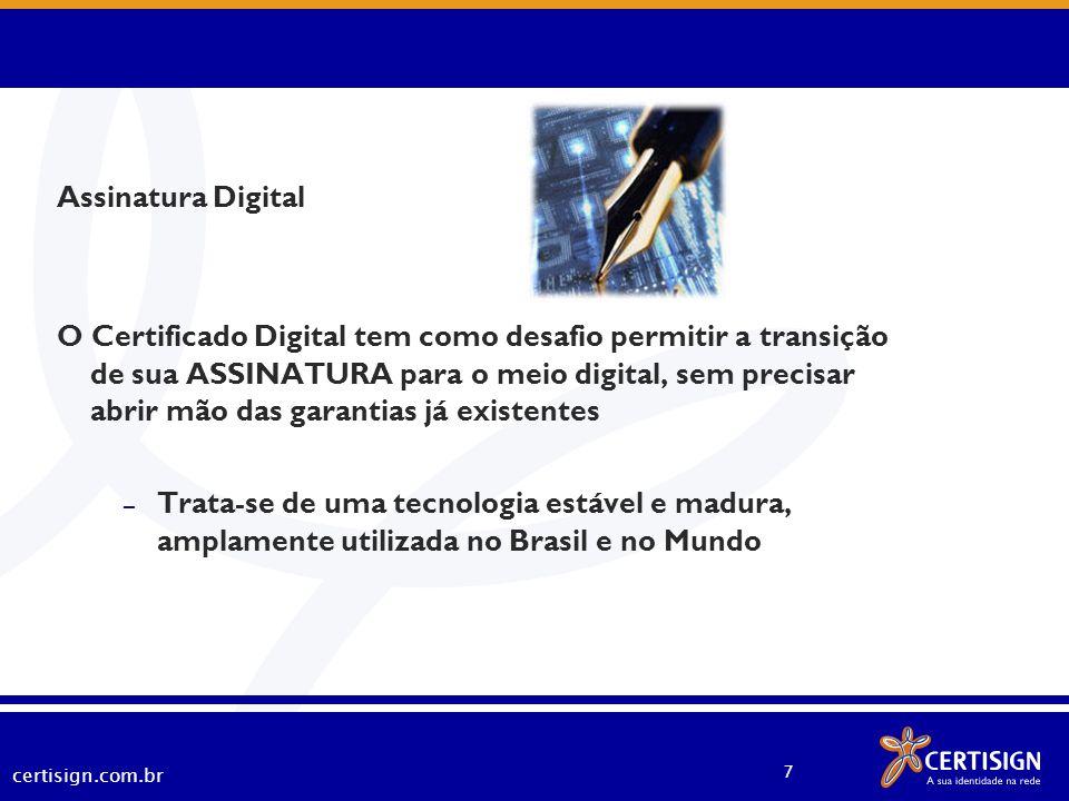certisign.com.br 7 Assinatura Digital O Certificado Digital tem como desafio permitir a transição de sua ASSINATURA para o meio digital, sem precisar