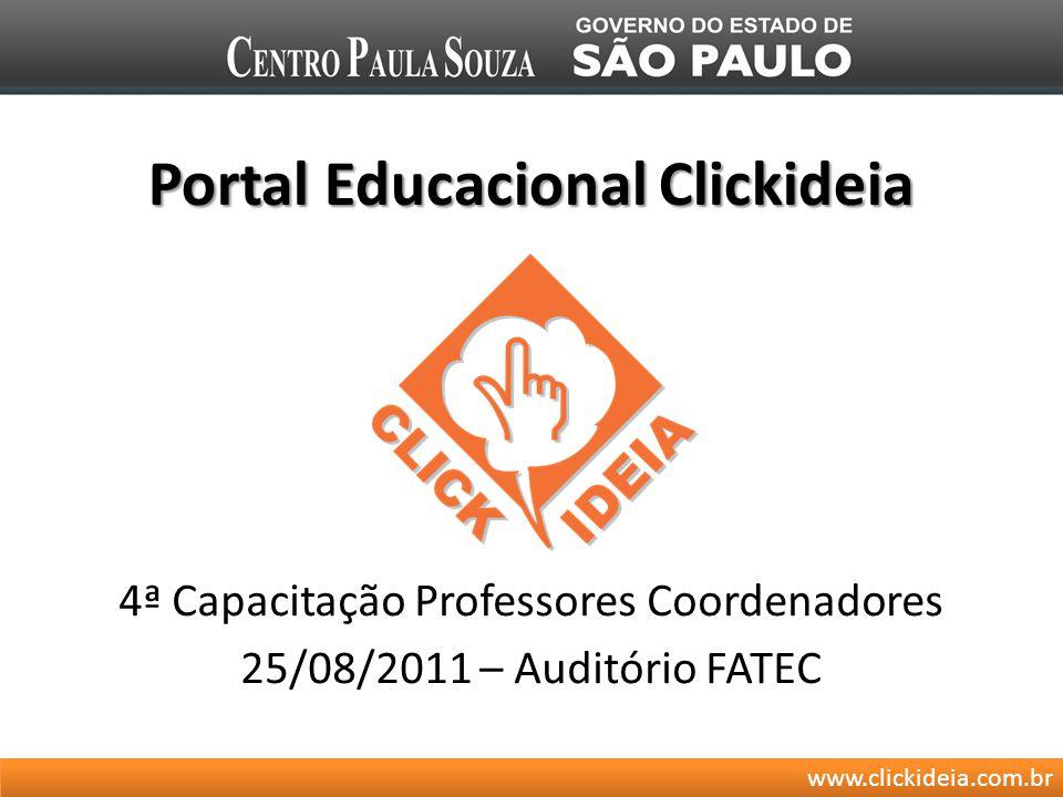 www.clickideia.com.br Portal Educacional Clickideia 4ª Capacitação Professores Coordenadores 25/08/2011 – Auditório FATEC