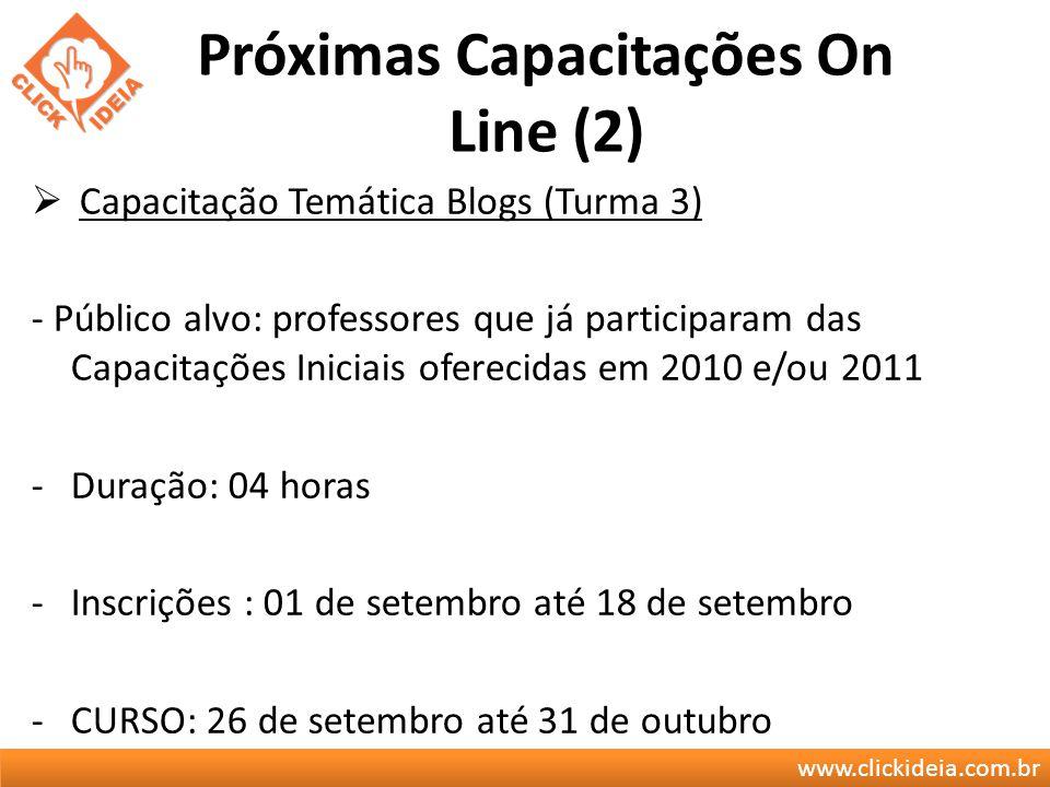 www.clickideia.com.br Próximas Capacitações On Line (2) Capacitação Temática Blogs (Turma 3) - Público alvo: professores que já participaram das Capac