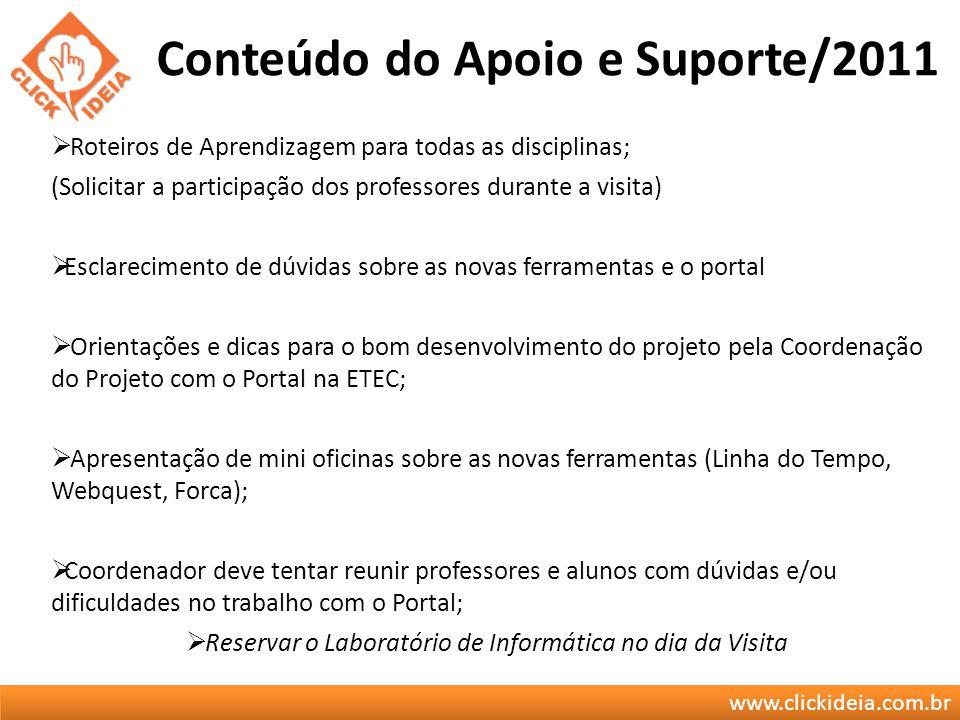 www.clickideia.com.br Conteúdo do Apoio e Suporte/2011 Roteiros de Aprendizagem para todas as disciplinas; (Solicitar a participação dos professores d