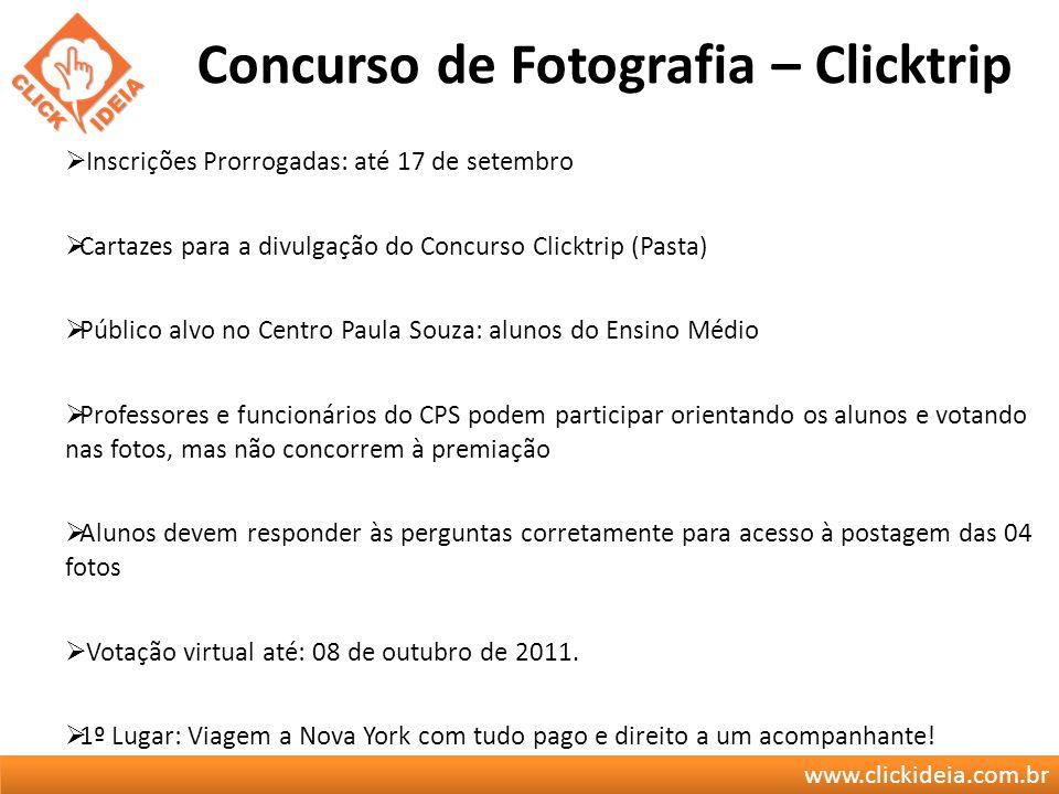 www.clickideia.com.br Concurso de Fotografia – Clicktrip Inscrições Prorrogadas: até 17 de setembro Cartazes para a divulgação do Concurso Clicktrip (