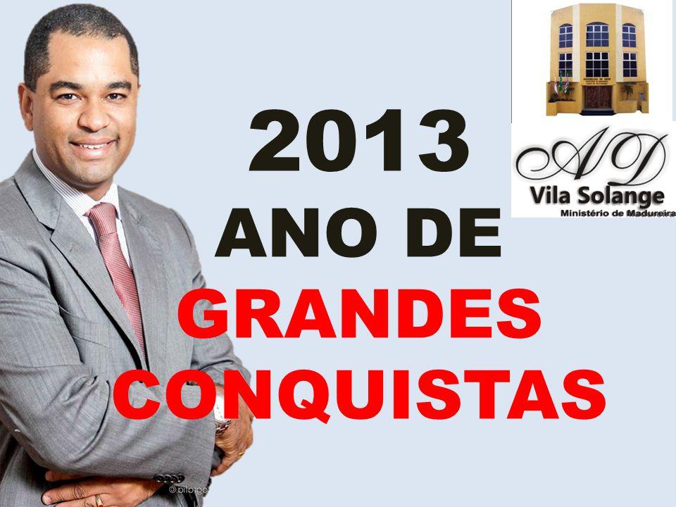 2013 ANO DE GRANDES CONQUISTAS