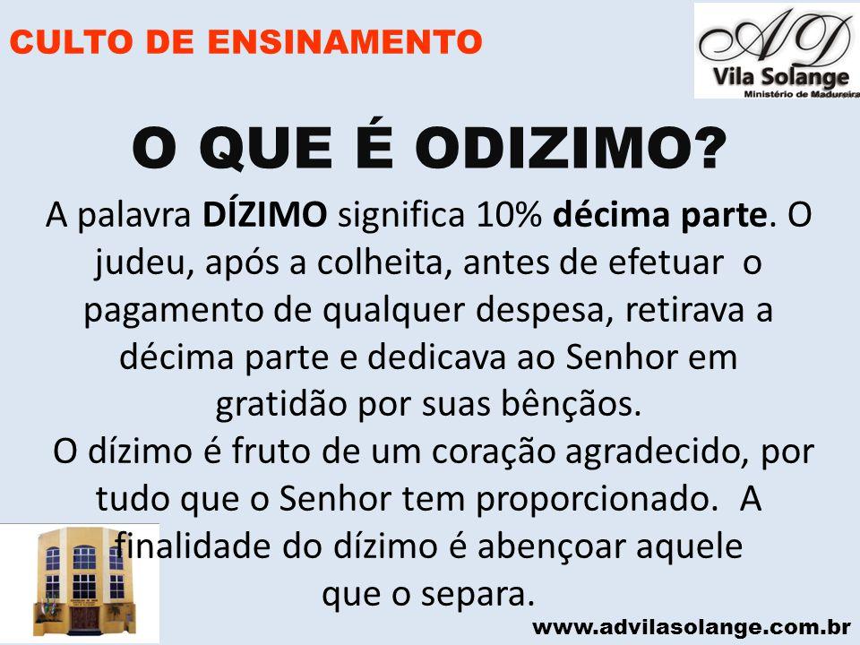 www.advilasolange.com.br CULTO DE ENSINAMENTO A palavra DÍZIMO significa 10% décima parte. O judeu, após a colheita, antes de efetuar o pagamento de q