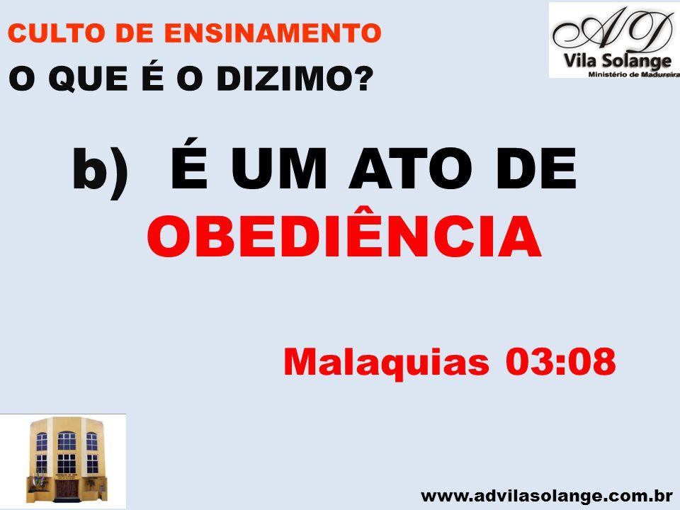 www.advilasolange.com.br CULTO DE ENSINAMENTO b) É UM ATO DE OBEDIÊNCIA Malaquias 03:08 O QUE É O DIZIMO?