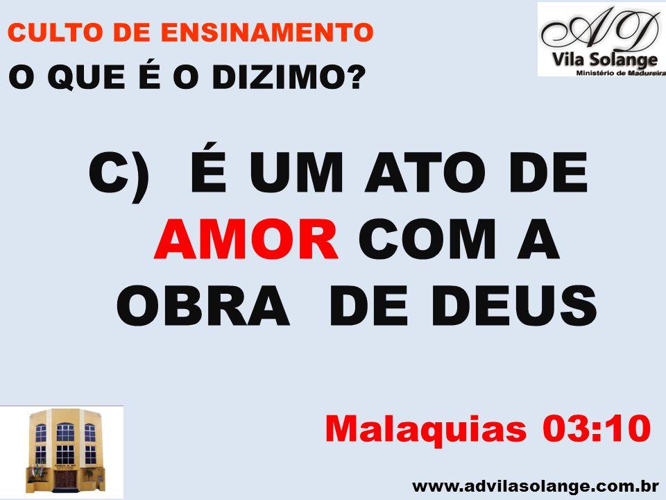 www.advilasolange.com.br CULTO DE ENSINAMENTO C) É UM ATO DE AMOR COM A OBRA DE DEUS Malaquias 03:10 O QUE É O DIZIMO?