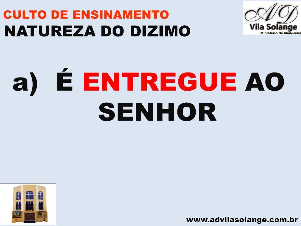 www.advilasolange.com.br CULTO DE ENSINAMENTO a) É ENTREGUE AO SENHOR NATUREZA DO DIZIMO