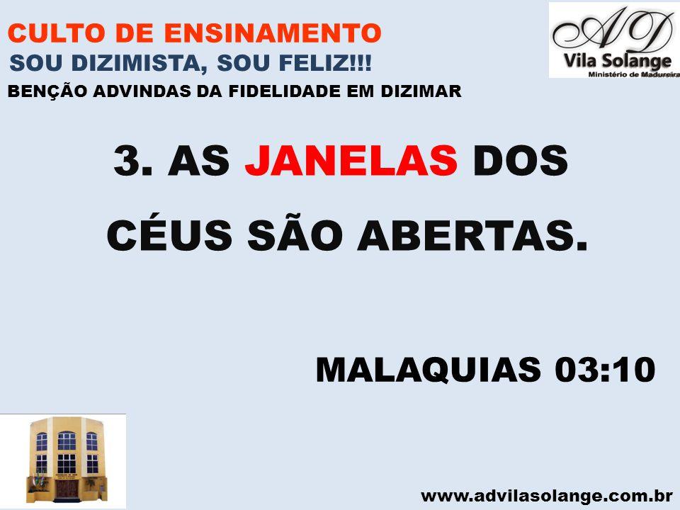 www.advilasolange.com.br CULTO DE ENSINAMENTO 3. AS JANELAS DOS CÉUS SÃO ABERTAS. SOU DIZIMISTA, SOU FELIZ!!! BENÇÃO ADVINDAS DA FIDELIDADE EM DIZIMAR