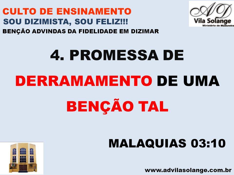 www.advilasolange.com.br CULTO DE ENSINAMENTO 4. PROMESSA DE DERRAMAMENTO DE UMA BENÇÃO TAL SOU DIZIMISTA, SOU FELIZ!!! BENÇÃO ADVINDAS DA FIDELIDADE