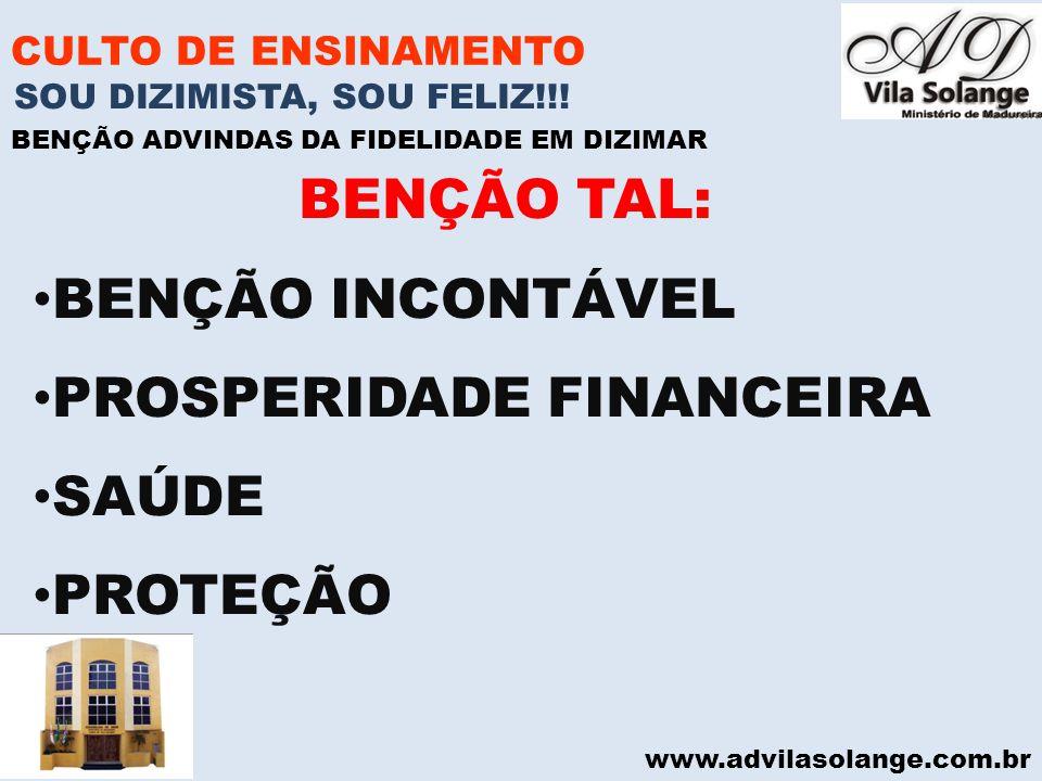 www.advilasolange.com.br CULTO DE ENSINAMENTO BENÇÃO TAL: BENÇÃO INCONTÁVEL PROSPERIDADE FINANCEIRA SAÚDE PROTEÇÃO SOU DIZIMISTA, SOU FELIZ!!! BENÇÃO