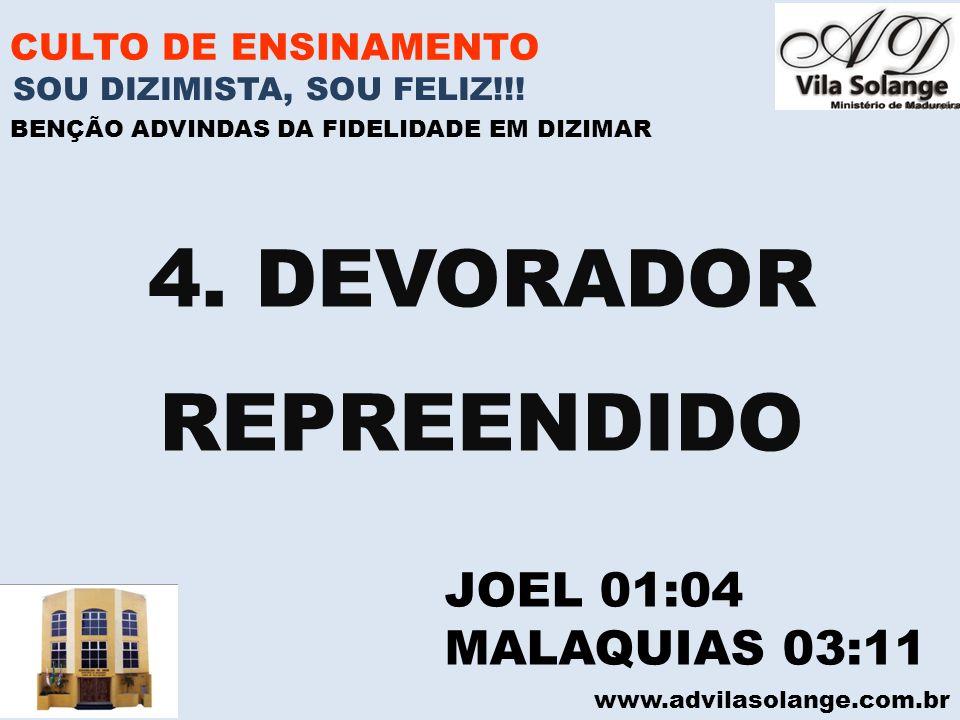 www.advilasolange.com.br CULTO DE ENSINAMENTO 4. DEVORADOR REPREENDIDO SOU DIZIMISTA, SOU FELIZ!!! BENÇÃO ADVINDAS DA FIDELIDADE EM DIZIMAR JOEL 01:04