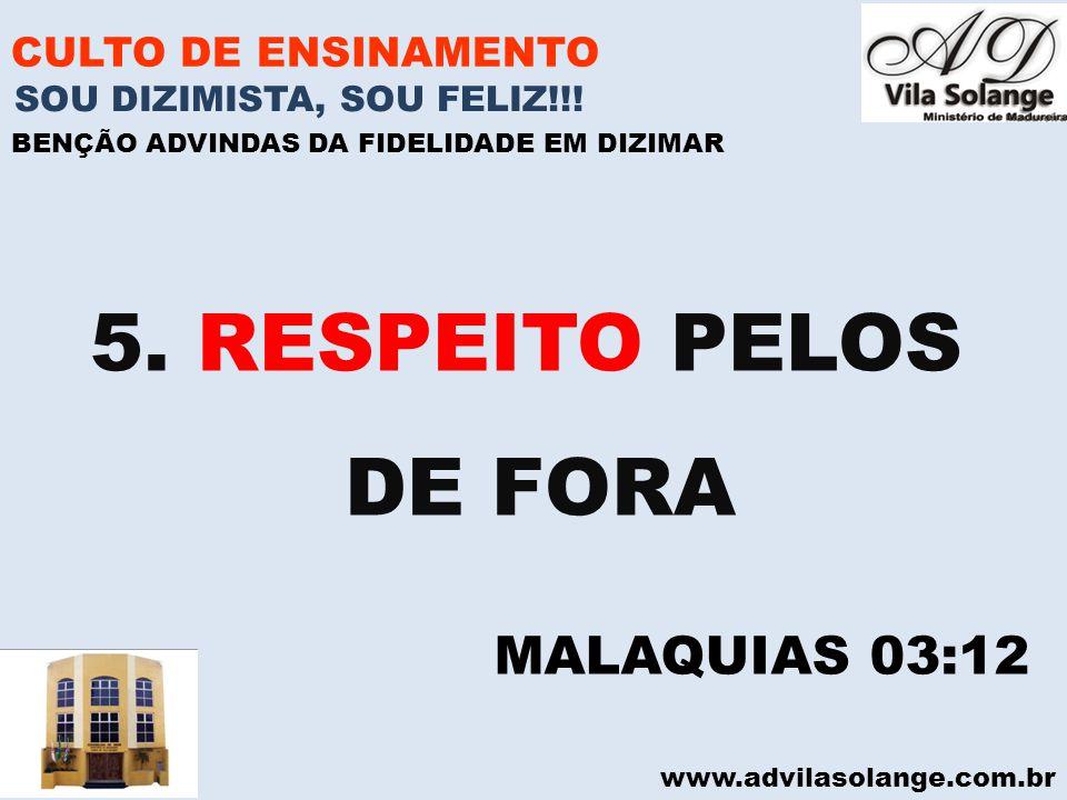 www.advilasolange.com.br CULTO DE ENSINAMENTO 5. RESPEITO PELOS DE FORA SOU DIZIMISTA, SOU FELIZ!!! BENÇÃO ADVINDAS DA FIDELIDADE EM DIZIMAR MALAQUIAS
