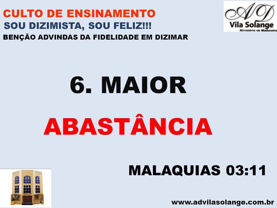 www.advilasolange.com.br CULTO DE ENSINAMENTO 6. MAIOR ABASTÂNCIA SOU DIZIMISTA, SOU FELIZ!!! BENÇÃO ADVINDAS DA FIDELIDADE EM DIZIMAR MALAQUIAS 03:11