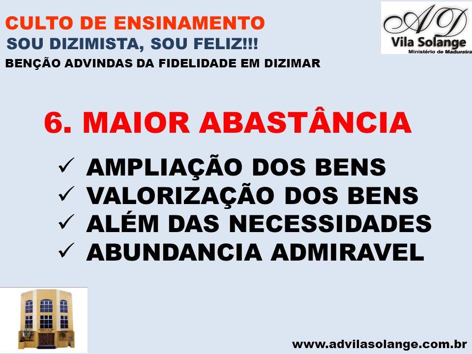 www.advilasolange.com.br CULTO DE ENSINAMENTO 6. MAIOR ABASTÂNCIA SOU DIZIMISTA, SOU FELIZ!!! BENÇÃO ADVINDAS DA FIDELIDADE EM DIZIMAR AMPLIAÇÃO DOS B