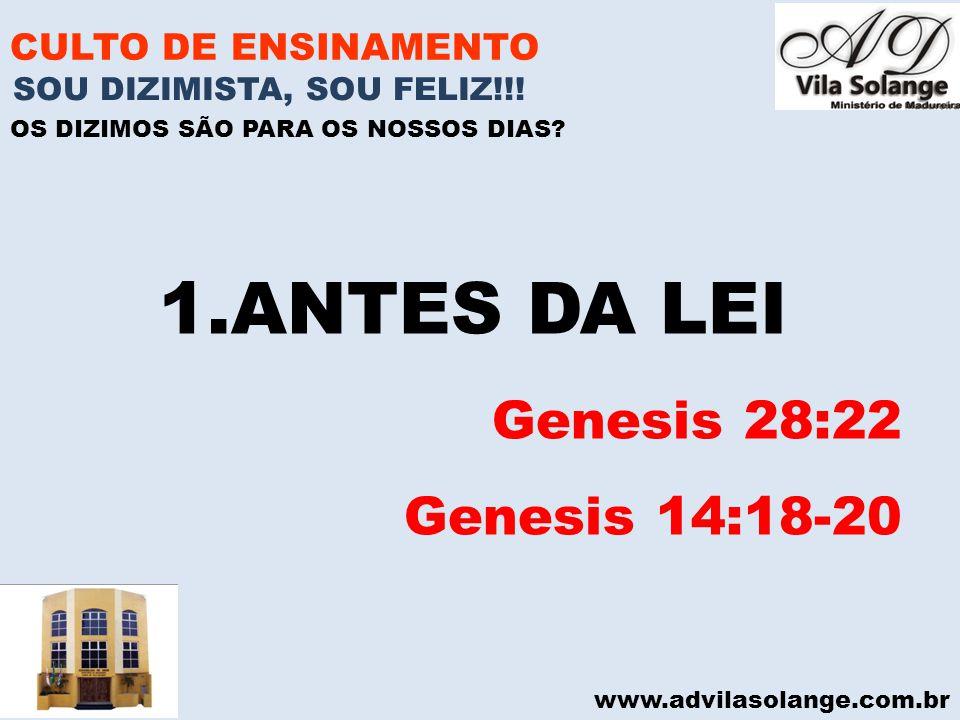 www.advilasolange.com.br CULTO DE ENSINAMENTO 1.ANTES DA LEI Genesis 28:22 Genesis 14:18-20 SOU DIZIMISTA, SOU FELIZ!!! OS DIZIMOS SÃO PARA OS NOSSOS