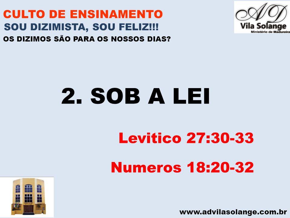 www.advilasolange.com.br CULTO DE ENSINAMENTO 2. SOB A LEI Levitico 27:30-33 Numeros 18:20-32 SOU DIZIMISTA, SOU FELIZ!!! OS DIZIMOS SÃO PARA OS NOSSO