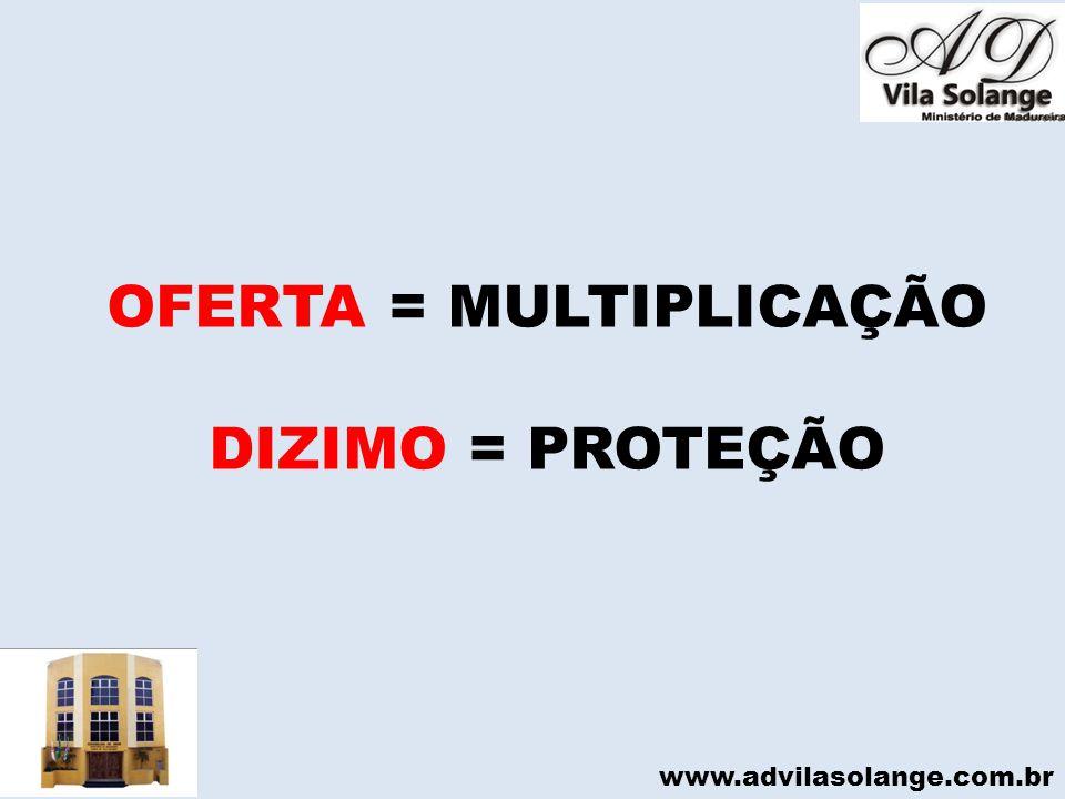 www.advilasolange.com.br OFERTA = MULTIPLICAÇÃO DIZIMO = PROTEÇÃO