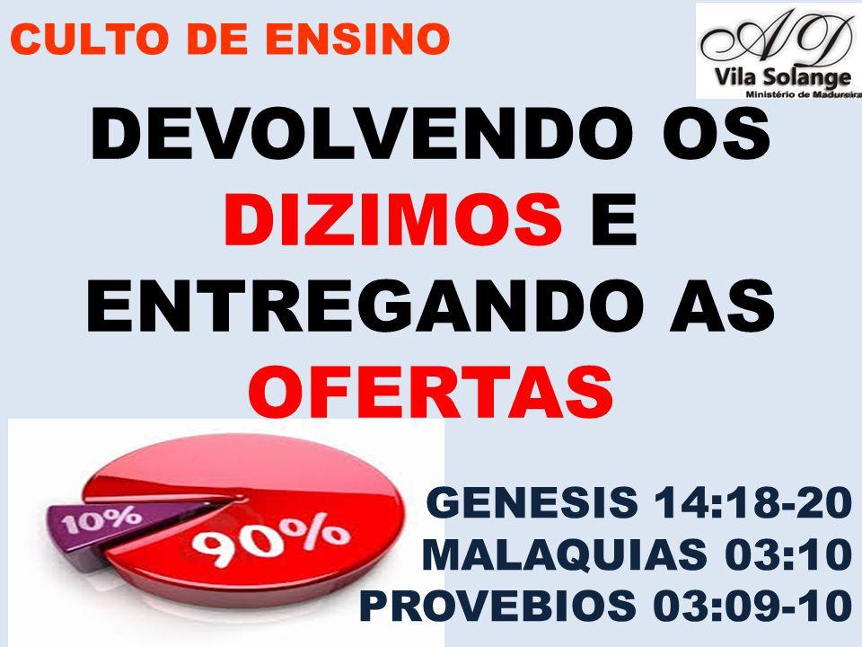 CULTO DE ENSINO DEVOLVENDO OS DIZIMOS E ENTREGANDO AS OFERTAS GENESIS 14:18-20 MALAQUIAS 03:10 PROVEBIOS 03:09-10