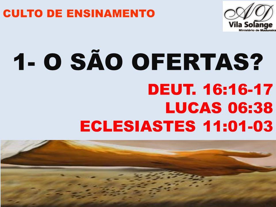www.advilasolange.com.br CULTO DE ENSINAMENTO 1- O SÃO OFERTAS? DEUT. 16:16-17 LUCAS 06:38 ECLESIASTES 11:01-03