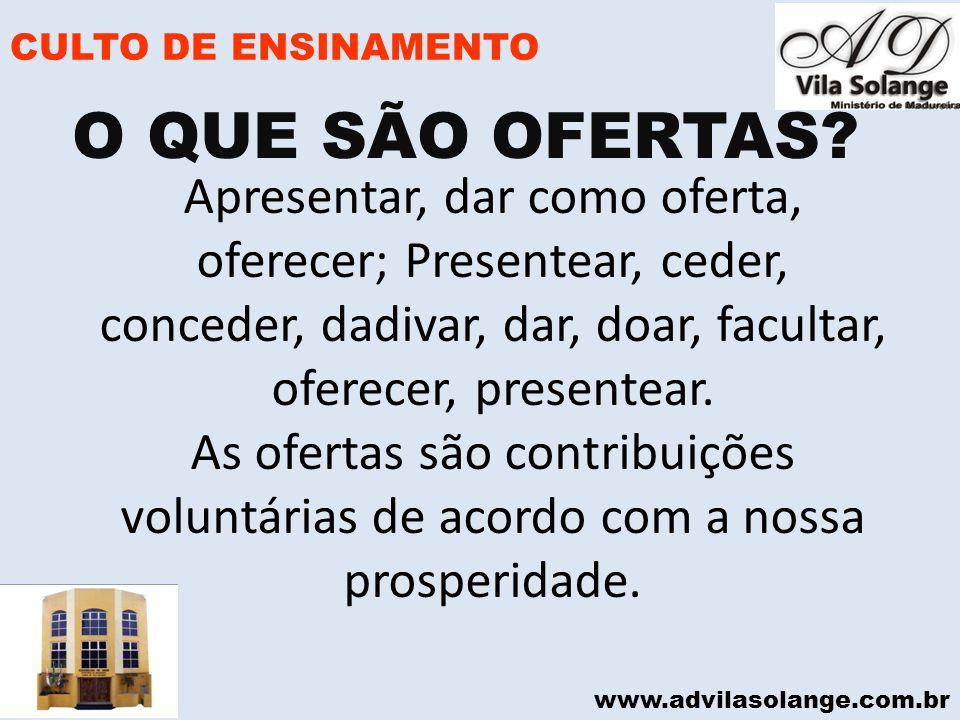 www.advilasolange.com.br CULTO DE ENSINAMENTO Apresentar, dar como oferta, oferecer; Presentear, ceder, conceder, dadivar, dar, doar, facultar, oferec