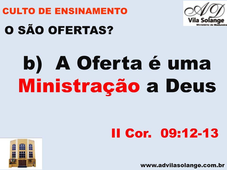 www.advilasolange.com.br CULTO DE ENSINAMENTO b) A Oferta é uma Ministração a Deus II Cor. 09:12-13 O SÃO OFERTAS?