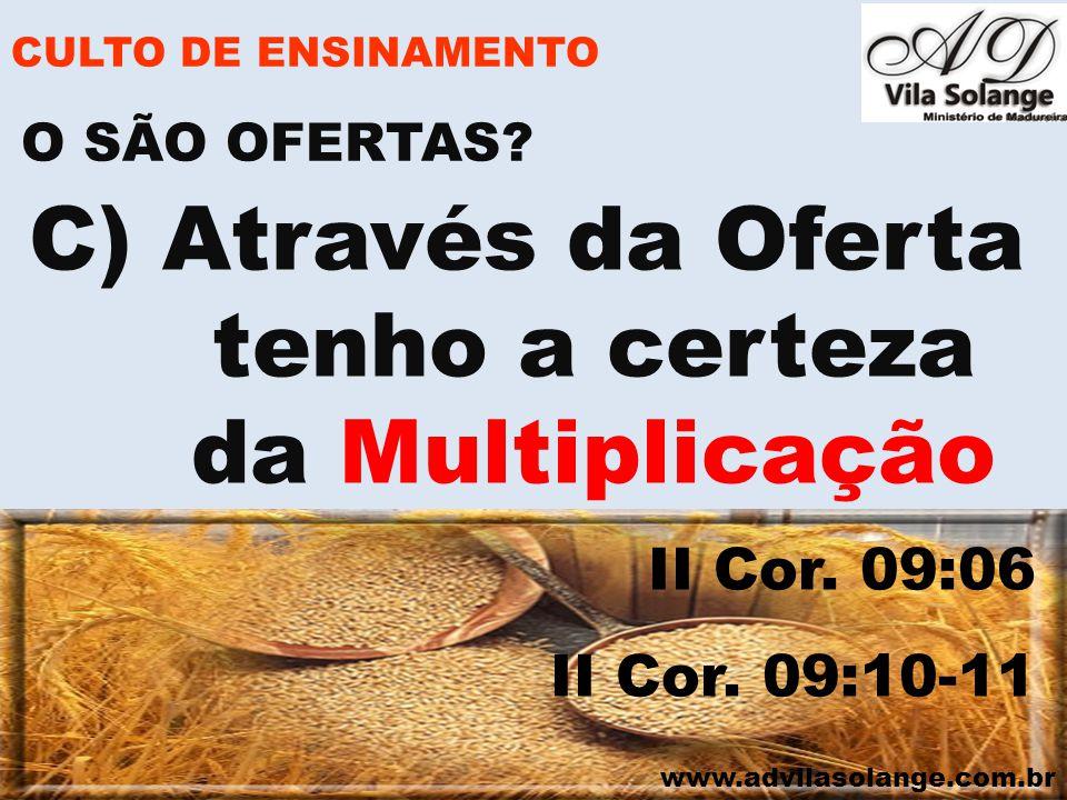 www.advilasolange.com.br CULTO DE ENSINAMENTO C)Através da Oferta tenho a certeza da Multiplicação II Cor. 09:06 II Cor. 09:10-11 O SÃO OFERTAS?