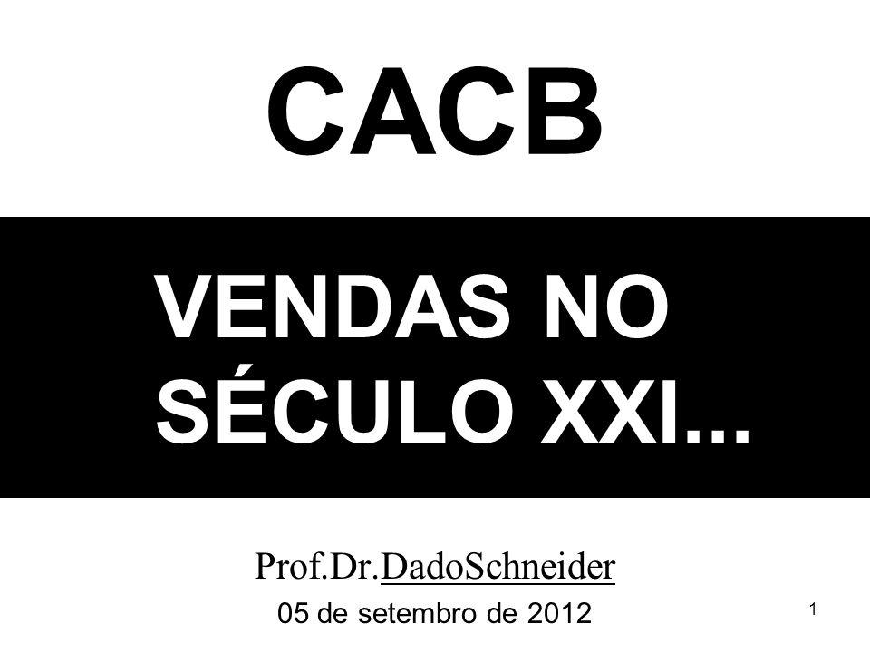 1 VENDAS NO SÉCULO XXI... Prof.Dr.DadoSchneider 05 de setembro de 2012 CACB