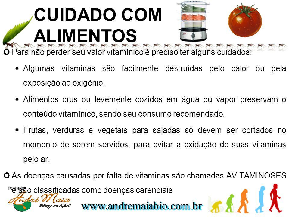 www.andremaiabio.com.brwww.andremaiabio.com.br CUIDADO COM ALIMENTOS Para não perder seu valor vitamínico é preciso ter alguns cuidados: Algumas vitam