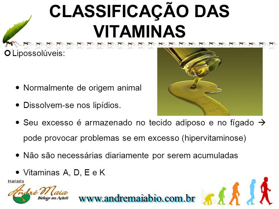 www.andremaiabio.com.brwww.andremaiabio.com.br Lipossolúveis: Normalmente de origem animal Dissolvem-se nos lipídios. Seu excesso é armazenado no teci