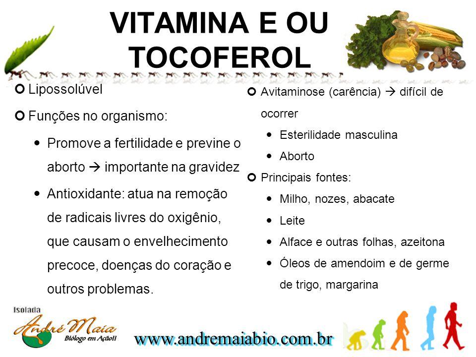 www.andremaiabio.com.brwww.andremaiabio.com.br VITAMINA E OU TOCOFEROL Lipossolúvel Funções no organismo: Promove a fertilidade e previne o aborto imp